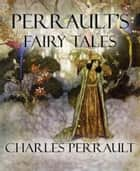 Perrault's Fairy Tales ebook by Charles Perrault