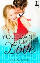 You Can't Hurry Love eBook by Lee Kilraine