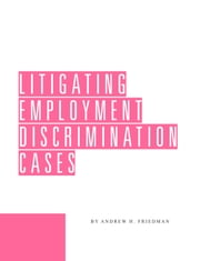 Litigating Employment Discrimination Cases ebook by Andrew Friedman