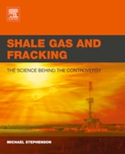 Shale Gas and Fracking - The Science Behind the Controversy ebook by Michael Stephenson