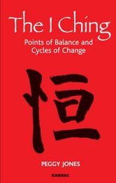 The I Ching - Points of Balance and Cycles of Change ebook by Peggy Jones