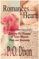 Romances from the Heart - Darcy and Elizabeth Short Stories Collection 1 ebook by P. O. Dixon