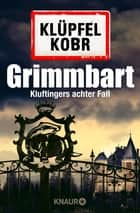 Grimmbart - Kluftingers achter Fall ebook by Volker Klüpfel, Michael Kobr