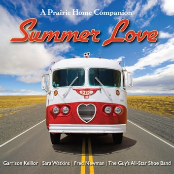 Summer Love - Garrison Keillor and the cast of A Prairie Home Companion audiobook by Garrison Keillor