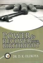 Power to Recover your Birthright ebook by Dr. D. K. Olukoya