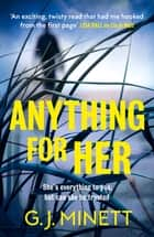 Anything for Her - For fans of LIES ebook by GJ Minett