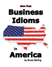 Business Idioms in America ebook by Bruce Stirling