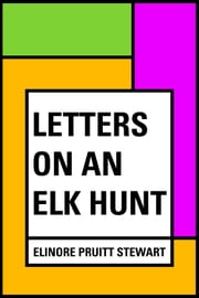 Letters on an Elk Hunt ebook by Elinore Pruitt Stewart