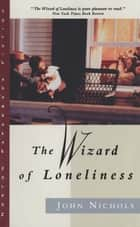 The Wizard of Loneliness ebook by John Nichols