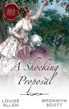 A Shocking Proposal/From Ruin To Riches/Secrets Of A Gentleman Es ebook by Louise Allen, Bronwyn Scott