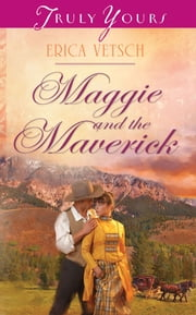 Maggie and the Maverick ebook by Erica Vetsch