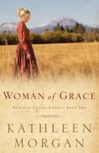 Woman of Grace (Brides of Culdee Creek Book #2) ebook by Kathleen Morgan
