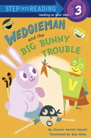 Wedgieman and the Big Bunny Trouble ebook by Charise Mericle Harper,Bob Shea