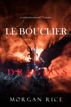 Le Bouclier des Dragons (Le Temps des Sorciers — Tome Sept) eBook by Morgan Rice