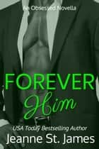 Forever Him - An Obsessed Novella ebook by Jeanne St. James