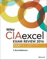 Wiley CIAexcel Exam Review 2016 - Part 1, Internal Audit Basics ebook by S. Rao Vallabhaneni
