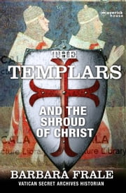 The Templars and the Shroud of Christ ebook by Dr Barbara Frale