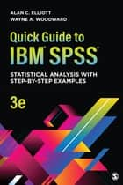 Quick Guide to IBM® SPSS® - Statistical Analysis With Step-by-Step Examples ebook by Alan C. Elliott, Wayne A. Woodward