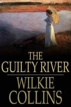 The Guilty River ebook by Wilkie Collins