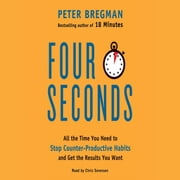 Four Seconds - All the Time You Need to Stop Counter-Productive Habits and Get the Results You Want audiobook by Peter Bregman