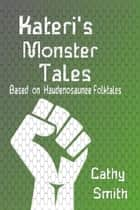 Kateri's Monster Tales: Based on Haudenosaunee Folktales ebook by Cathy Smith