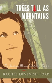 Trees Tall as Mountains - The Journey Mama Writings, #1 ebook by Rachel Devenish Ford