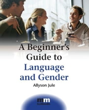 A Beginner's Guide to Language and Gender ebook by Allyson JULE