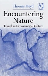 Encountering Nature - Toward an Environmental Culture ebook by Dr Thomas Heyd