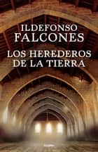 Los herederos de la tierra ebook by Ildefonso Falcones