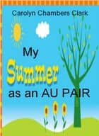 My Summer as an Au Pair ebook by Carolyn Chambers Clark