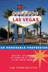 AN HONORABLE PROFESSION (Beating the casinos by hook or by crook; a Las Vegas memoir. ebook by jim pennington