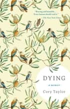 Dying: A Memoir ebook by Cory Taylor