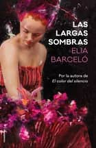 Las largas sombras ebook by Elia Barceló