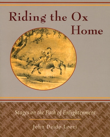 Riding the Ox Home - Stages on the Path of Enlightenment ebook by John Daido Loori
