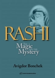 Rashi: The Magic and the Mystery: Keys to Unlocking Rashi's Unique Torah Commentary ebook by Dr. Avigdor Bonchek