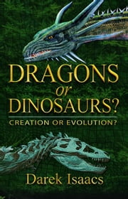 Dragons or Dinosaurs - Creation or Evolution ebook by Issacs, Darek