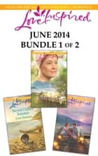 Love Inspired June 2014 - Bundle 1 of 2 - An Anthology ebook by Emma Miller, Irene Hannon, Lisa Jordan