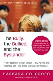 The Bully, the Bullied, and the Bystander - From Preschool to High School--How Parents and Teachers Can Help Break the Cycle (Updated Edition) ebook by Barbara Coloroso