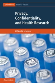 Privacy, Confidentiality, and Health Research ebook by Lowrance, William W.