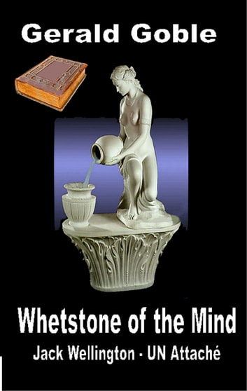 Whetstone of the Mind: Jack Wellington UN Attaché ebook by Gerald Goble