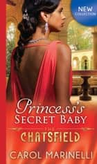 Princess's Secret Baby (Mills & Boon M&B) (The Chatsfield, Book 11) eBook by Carol Marinelli