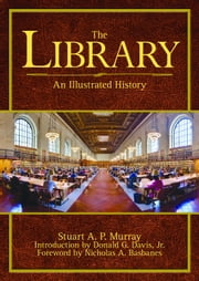 The Library - An Illustrated History ebook by Stuart A. P. Murray,Nicholas A. Basbanes,Donald G. Davis