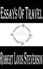 Essays of Travel ebook by Robert Louis Stevenson
