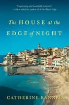 The House at the Edge of Night ebook by Catherine Banner
