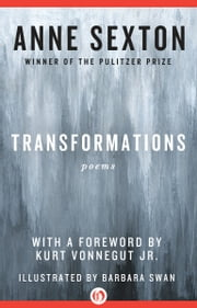 Transformations - Poems ebook by Anne Sexton, Kurt Vonnegut, Barbara Swan