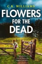 Flowers for the Dead: A totally gripping crime thriller that will keep you in suspense! ebook by C. K. Williams