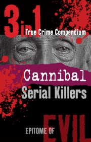 Cannibal Serial Killers (3-in-1 True Crime Compendium) ebook by Phil Clarke