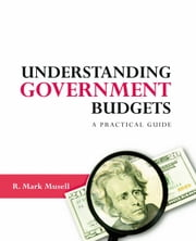 Understanding Government Budgets - A Practical Guide ebook by R. Mark Musell
