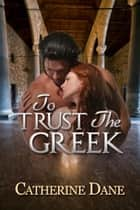 To Trust the Greek ebook by Catherine Dane