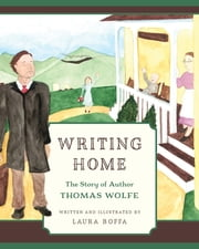 Writing Home - The Story of Author Thomas Wolfe ebook by Boffa